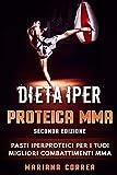 DIETA IPER PROTEICA MMA SECONDA EDiZIONE: PASTI IPERPROTEICI Per I TUOI MIGLIORI COMBATTIMENTI MMA
