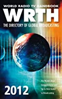 World Radio TV Handbook 2012: The Directory of Global Broadcasting