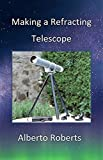 MAKING A REFRACTING TELESCOPE (English Edition)