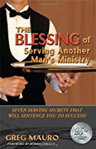 The Blessing Of Serving Another Man's Ministry:Seven Serving Secrets That Will Sentence You To Success!