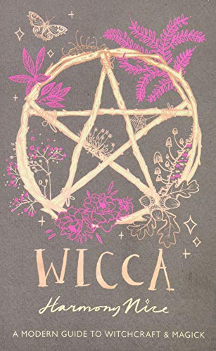 Wicca: A Modern Guide to Witchcraft & Magick: A Modern Guide to Witchcraft and Magick