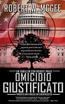 OMICIDIO GIUSTIFICATO: Un thriller con Robert Paige (Robert Paige Thrillers Vol. 1) (Italian Edition) de [Robert W. McGee, Cinzia Rizzotto]