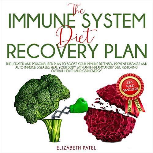 Immune System Diet and Recovery Plan: The Updated and Personalized Plan to Boost Your Immune Defenses, Prevent Diseases, Heal Your Body with Anti Inflammatory Diet, Restoring Overall Health and Gain Energy cover art