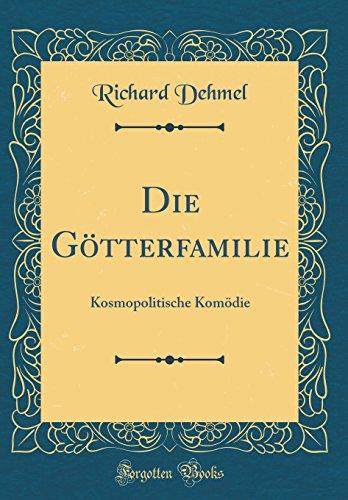 Die Götterfamilie: Kosmopolitische Komödie (Classic Reprint)