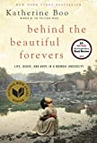Behind the Beautiful Forevers: Life, Death, and Hope in a Mumbai Undercity (Hardcover)