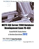 MCTS SQL Server 2008 Database Development Exam 70-433 ExamFOCUS Study Notes & Review Questions 2012