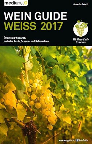 WEIN GUIDE WEISS 2017: Österreich Weiß 2017 inklusive Rosé-, Schaum- und Naturweine