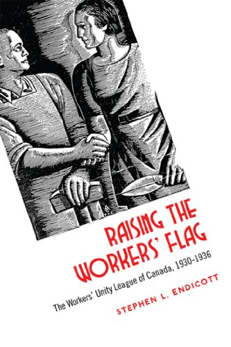 Raising the Workers' Flag: The Workers' Unity League of Canada, 1930-1936  eBook: Endicott, Stephen: Amazon.co.uk: Kindle Store
