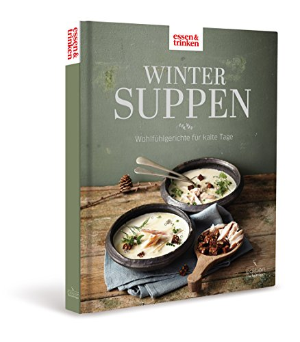 Wintersuppen - Wohlfühlgerichte für kalte Tage: essen & trinken