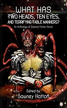 What Has Two Heads, Ten Eyes, and Terrifying Table Manners?: An Anthology of Science Fiction Horror by [James Austin McCormick, Catherine  Edmunds, Thomas  Kleaton, Grifant. KC, Frank Collia, Lisamarie  Lamb, Evan  Purcell, Steve  Billings, Daniel  Hale, Paul  Starkey, Lizz-Ayn  Shaarawi, Ben  Pienaar, Vince  Liberato, Ashley Norris  Hurd, Sawney Hatton]
