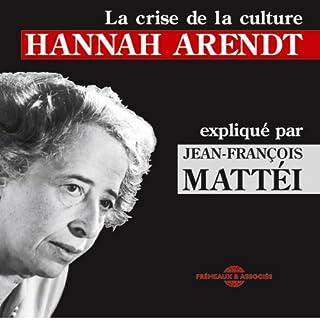 Hannah Arendt     La crise de la culture expliquée par Jean-François Mattéi              De :                                                                                                                                 Jean-François Mattéi                               Lu par :                                                                                                                                 Jean-François Mattéi                      Durée : 2 h et 2 min     12 notations     Global 3,8