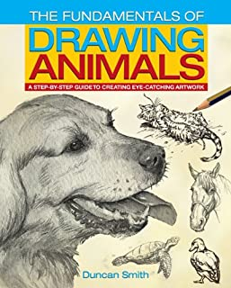 Fundamentals of Drawing Animals: A Step-by-Step Guide to Creating Eye-Catching Artwork