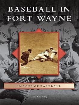 Baseball in Fort Wayne (Images of Baseball) by [Chad Gramling]