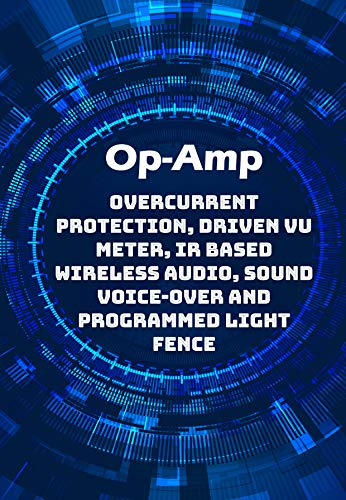 Op-Amp Best Projects : Overcurrent Protection, Driven VU Meter, IR based Wireless Audio, Sound Voice-over and Programmed Light Fence etc...,