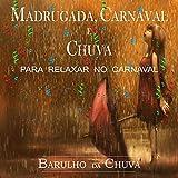 Madrugada, Carnaval E Chuva - Para Relaxar No Carnaval