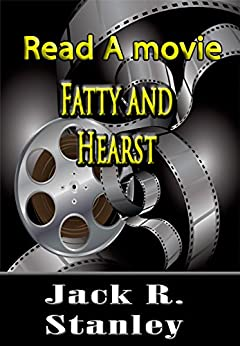 Fatty and Hearst (Read A Movie) by [Jack R. Stanley]