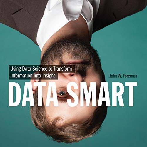 Data Smart     Using Data Science to Transform Information into Insight              By:                                                                                                                                 John W. Foreman                               Narrated by:                                                                                                                                 Matthew Josdal                      Length: 10 hrs and 48 mins     Not rated yet     Overall 0.0