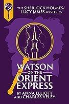 Watson on the Orient Express: A Sherlock Holmes and Lucy James Mystery (Sherlock Holmes and Lucy James Mysteries)
