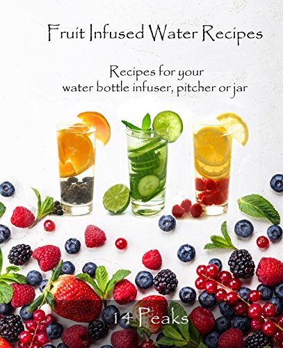 Fruit Infused Water Recipes: Recipes for your water bottle infuser, pitcher or jar
