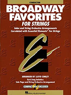 Broadway Favorites for Strings, Conductor: Solos and String Orchestra Arrangements Correlated with Essential Elements for ...
