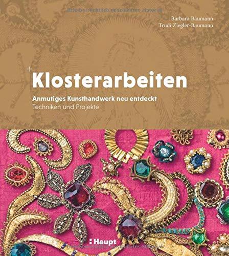 Klosterarbeiten: Anmutiges Kunsthandwerk neu entdeckt - Techniken und Projekte