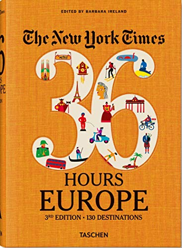 Compare Textbook Prices for NYT. 36 Hours. Europe Illustrated Edition ISBN 9783836573382 by Ireland, Barbara