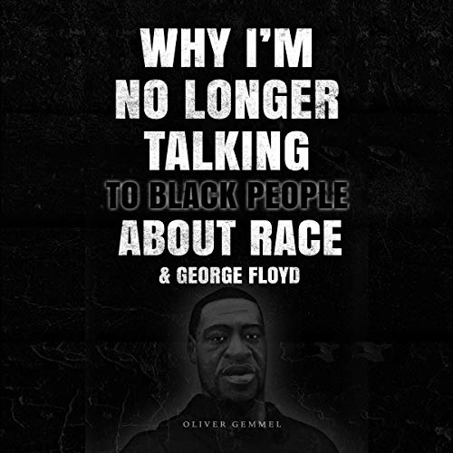 Why I'm No Longer Talking to Black People About Race & George Floyd cover art