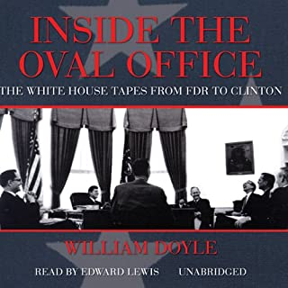Inside the Oval Office     The White House Tapes from FDR to Clinton              By:                                                                                                                                 William Doyle                               Narrated by:                                                                                                                                 Edward Lewis                      Length: 14 hrs and 19 mins     12 ratings     Overall 3.7