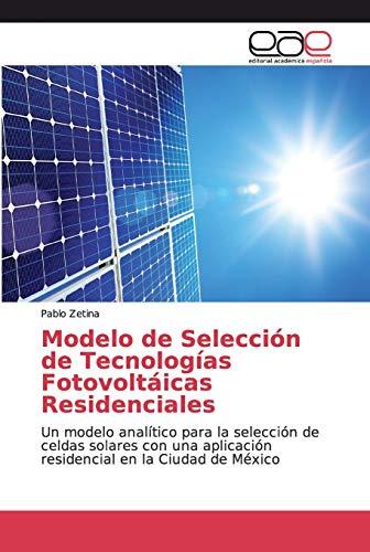 Modelo de Selección de Tecnologías Fotovoltáicas Residenciales: Un modelo analítico para la selección de celdas solares con una aplicación residencial en la Ciudad de México