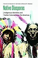 Native Diasporas: Indigenous Identities and Settler Colonialism in the Americas (Borderlands and Transcultural Studies)