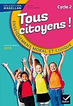 Magellan Tous Citoyens Enseignement Moral et Civique Cycle 2 éd. 2015 - Manuel de l'élève de Sophie Le Callennec