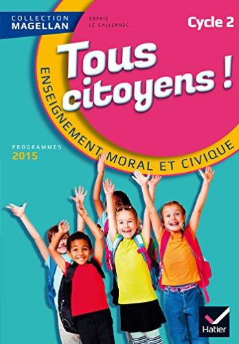 Magellan Tous Citoyens Enseignement Moral et Civique Cycle 2 éd. 2015
