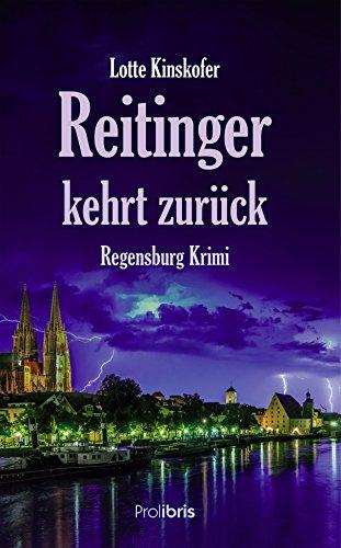 Reitinger kehrt zurück: Regensburg Krimi