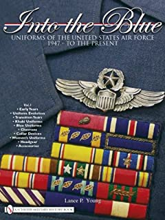 Into the Blue: Uniforms of the United States Air Force 1947 - to the Present Vol.1