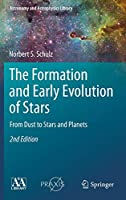 The Formation and Early Evolution of Stars: From Dust to Stars and Planets (Astronomy and Astrophysics Library)
