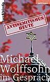 ANTISEMITISMUS HEUTE: Michael Wolffsohn im Gespräch (Zeitfragen) (German Edition)