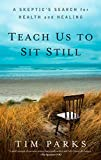 Teach Us to Sit Still (A Skeptic's Search for Health and Healing)