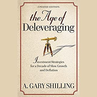 The Age of Deleveraging     Investment Strategies for a Decade of Slow Growth and Deflation, Updated Edition              By:                                                                                                                                 A. Gary Shilling                               Narrated by:                                                                                                                                 Paul Michael Garcia                      Length: 19 hrs and 34 mins     33 ratings     Overall 3.9
