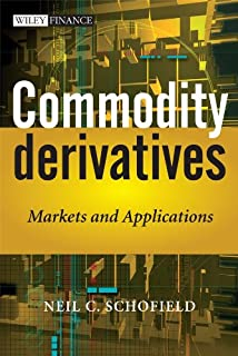 Commodity Derivatives: Markets and Applications (The Wiley Finance Series Book 571)