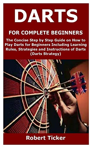 DARTS FOR COMPLETE BEGINNERS: The...