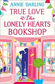 True Love at the Lonely Hearts Bookshop by [Annie Darling]