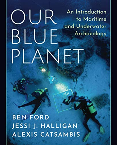 Compare Textbook Prices for Our Blue Planet: An Introduction to Maritime and Underwater Archaeology 1 Edition ISBN 9780190649937 by Ford, Ben