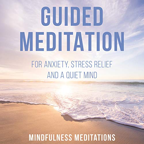 Guided Meditation: For Anxiety, Stress Relief and a Quiet Mind audiobook cover art