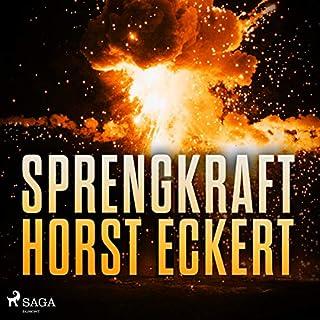 Sprengkraft                   Autor:                                                                                                                                 Horst Eckert                               Sprecher:                                                                                                                                 Horst Eckert                      Spieldauer: 11 Std. und 30 Min.     10 Bewertungen     Gesamt 3,9