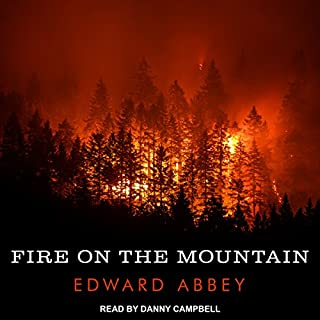 Fire on the Mountain     Edward Abbey Series, Book 3              By:                                                                                                                                 Edward Abbey                               Narrated by:                                                                                                                                 Danny Campbell                      Length: 6 hrs and 39 mins     37 ratings     Overall 4.7