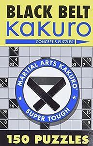 Black Belt Kakuro: 150 Puzzles (Martial Arts Puzzles Series)