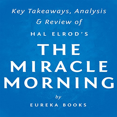 The Miracle Morning, by Hal Elrod: Key Takeaways, Analysis, & Review audiobook cover art