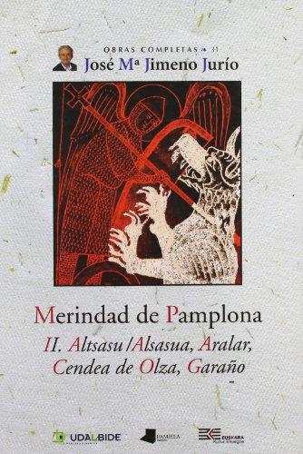 Merindad de Pamplona. II. Altsasu/Alsasua, Aralar, Cendea de Olza, Gara_o: 31 (Obras Completas J. Mª Jimeno Jurío)