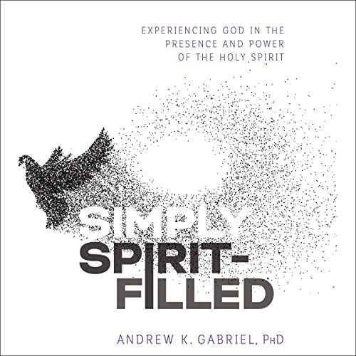 Simply Spirit-Filled     Experiencing God in the Presence and Power of the Holy Spirit              By:                                                                                                                                 Dr. Andrew K. Gabriel                               Narrated by:                                                                                                                                 John Behrens                      Length: 3 hrs and 35 mins     3 ratings     Overall 4.7