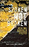 Image of Spoken not Broken: Healing through Poetry